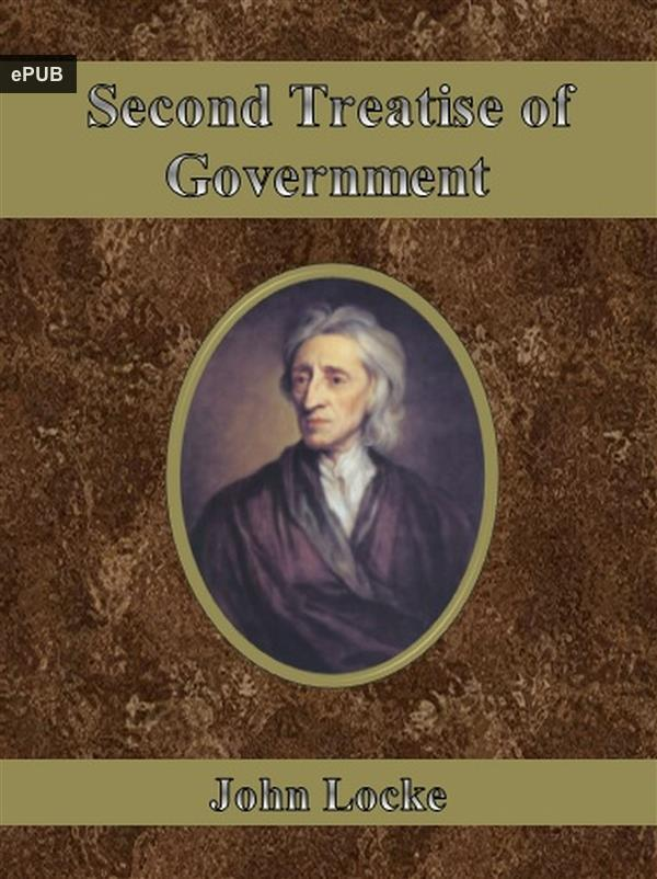 john locke second treatise of civil government John locke (1632-1704) is among the most influential political philosophers of the modern period in the two treatises of government, he defended the claim that men are by nature free and equal against claims that god had made all people naturally subject to a monarch.