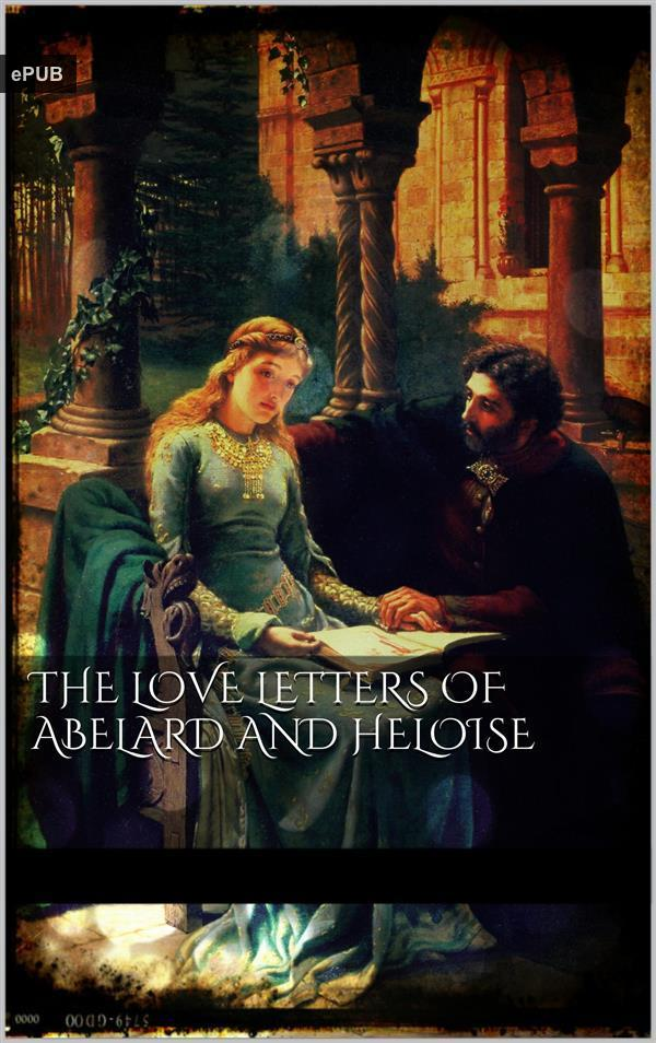 abelard and heloises love letters At age 19, and living under her uncle fulbert's roof, heloise fell in love with abelard, who she was studying under not only did they have a clandestine affair of a sexual nature, they had a child, astrolabe, out of wedlock.