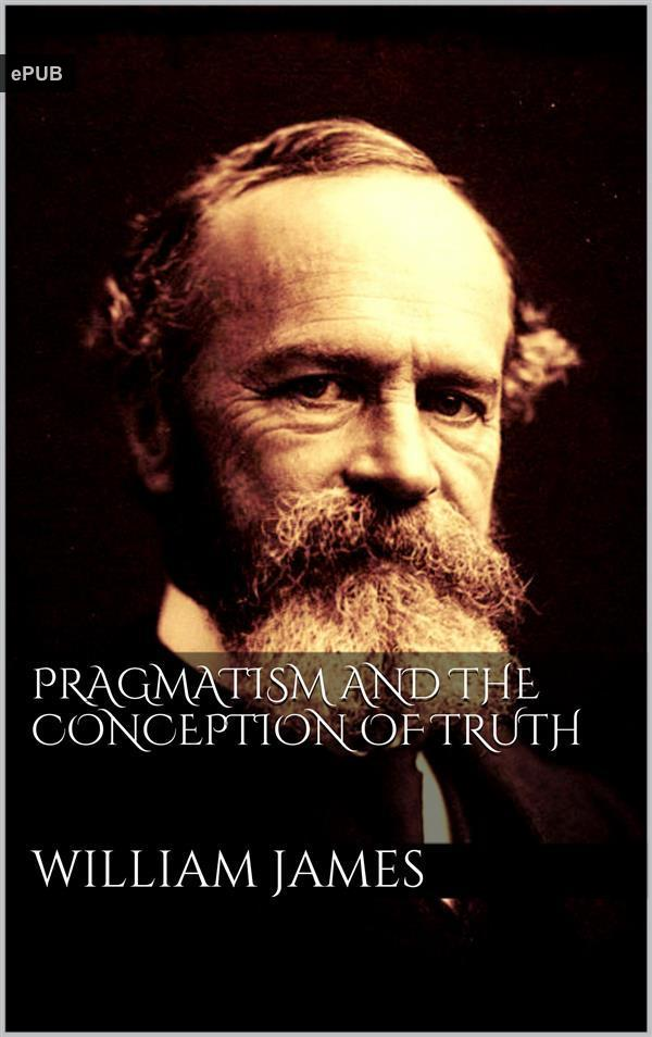 the pragmatic view of truth in what pragmatism mean an essay by james provokes