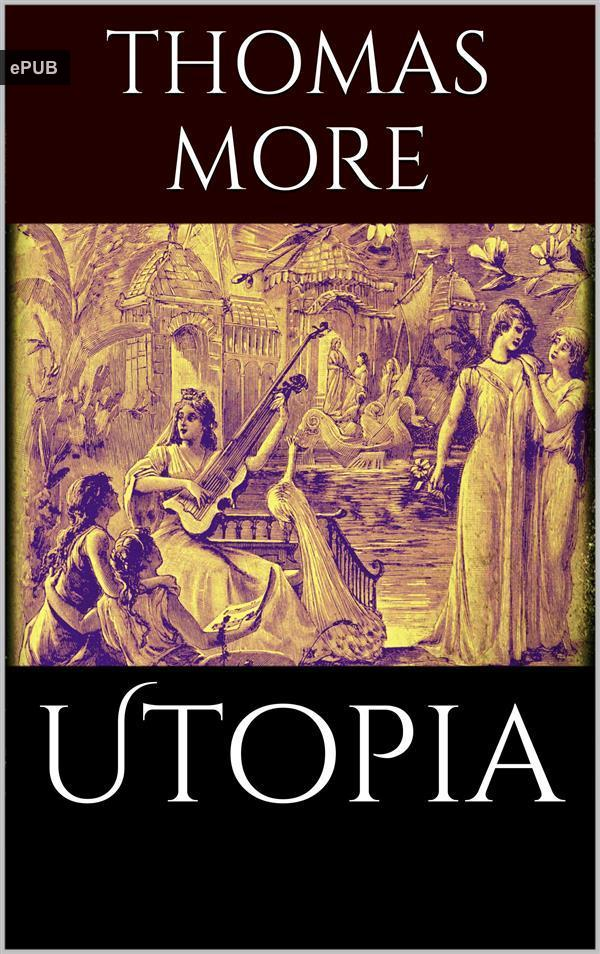 a literary analysis of the book utopia by thomas more Utopia study guide contains a biography of sir thomas more, literature essays, a complete e-text, quiz questions, major themes, characters, and a full summary and analysis.